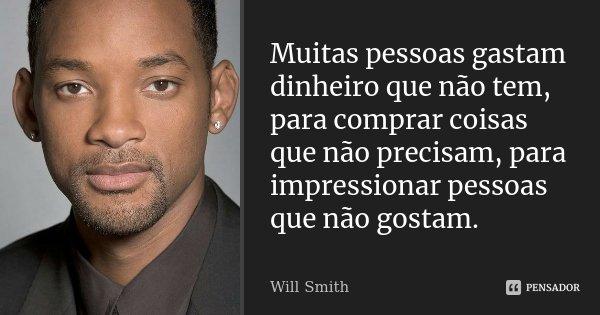 Muitas Pessoas Gastam Dinheiro Que Não Will Smith