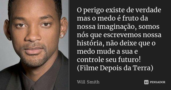 O Perigo Existe De Verdade Mas O Medo é Will Smith