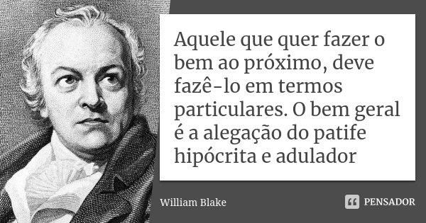 Aquele Que Quer Fazer O Bem Ao Próximo William Blake