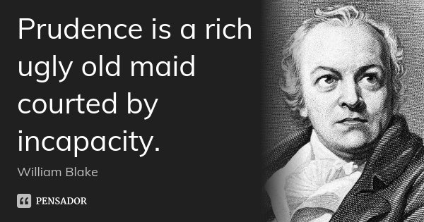 Prudence is a rich ugly old maid courted by incapacity.... Frase de William Blake.