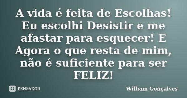 A Vida é Feita De Escolhas Eu Escolhi William Gonçalves