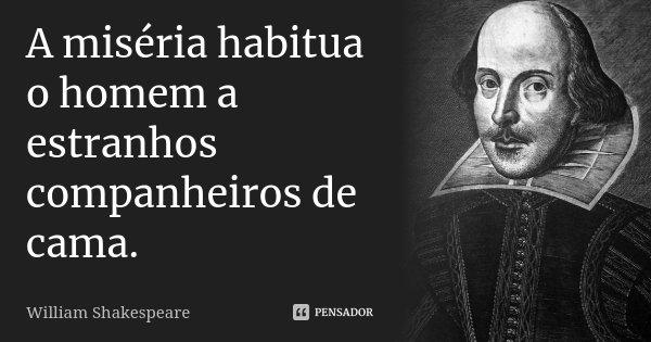Ao Melhor Frases De Frida Kahlo Em Espanhol: A Miséria Habitua O Homem A Estranhos... William Shakespeare