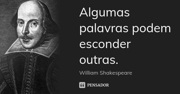 Algumas palavras podem esconder outras.... Frase de William Shakespeare.