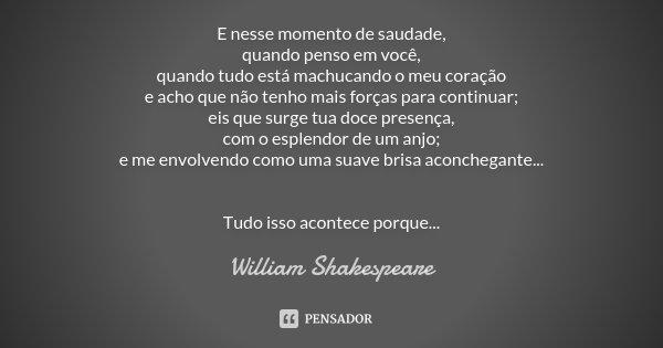 E Nesse Momento De Saudade Quando Penso William Shakespeare