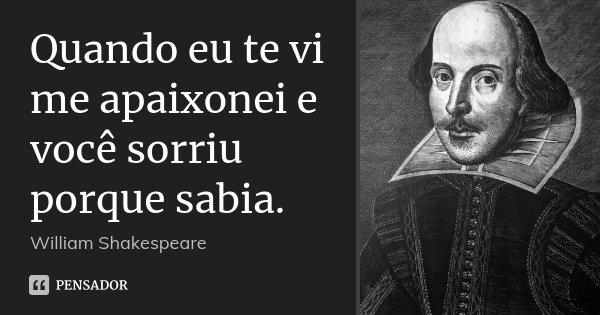 William Shakespeare: Quando Eu Te Vi Me Apaixonei E Você