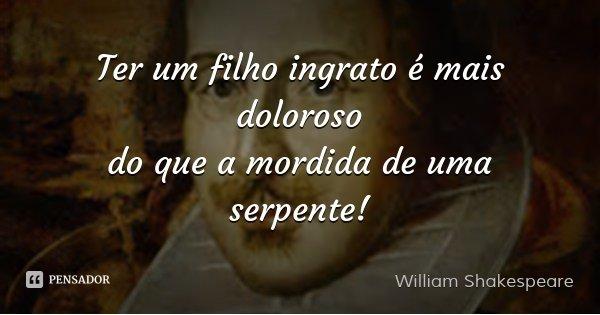 Filho Ingrato: William Shakespeare: Ter Um Filho Ingrato é Mais Doloroso / D