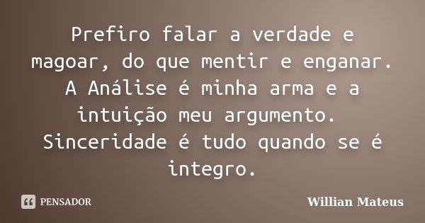 Prefiro Falar A Verdade E Magoar, Do Que... Willian Mateus