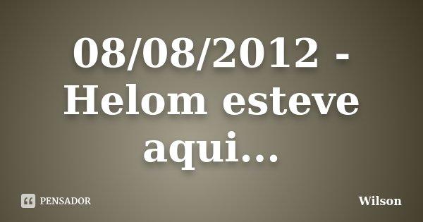 08/08/2012 - Helom esteve aqui...... Frase de Wilson.