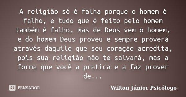 A Religião Só é Falha Porque O Homem Wilton Júnior Psicólogo