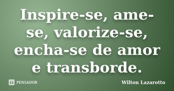 Romance No Ar 40 Frases De Amor Para Usar No Status Do: Inspire-se, Ame-se, Valorize-se,... Wilton Lazarotto