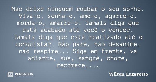 Não Importa Que Você Perca As Batalhas O Que Importa é: Não Deixe Ninguém Roubar O Seu Sonho.... Wilton Lazarotto