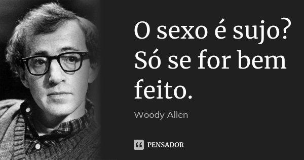 O Sexo é Sujo Só Se For Bem Feito Woody Allen