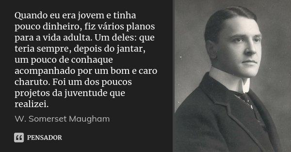 Quando eu era jovem e tinha pouco dinheiro, fiz vários planos para a vida adulta. Um deles: que teria sempre, depois do jantar, um pouco de conhaque acompanhado... Frase de W. Somerset Maugham.
