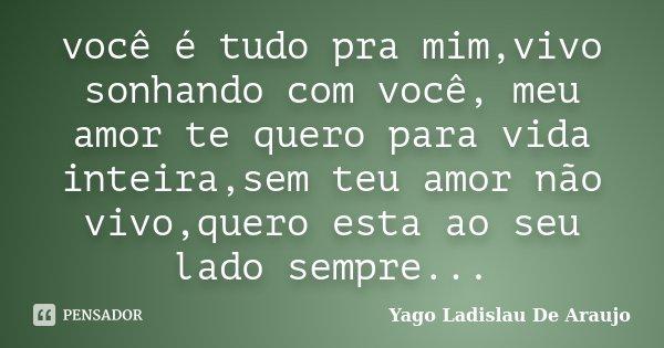 Você é Tudo Pra Mimvivo Sonhando Com Yago Ladislau De Araujo