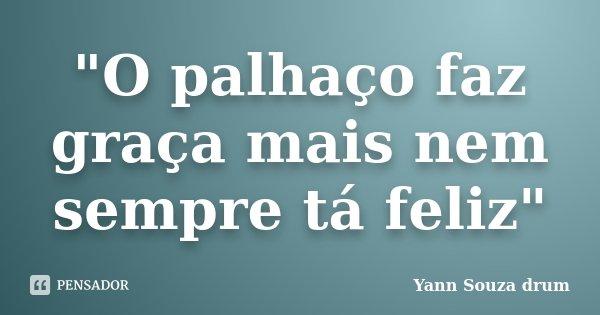 """""""O palhaço faz graça mais nem sempre tá feliz""""... Frase de Yann Souza drum."""