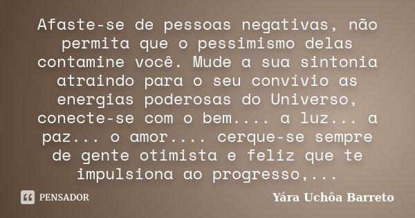 Afaste Se De Pessoas Negativas Não Yara Uchôa Barreto