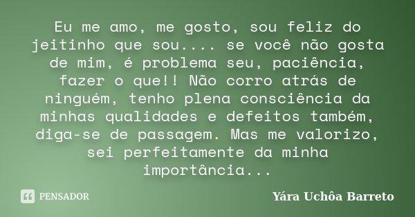 Eu Me Amo Me Gosto Sou Feliz Do Yara Uchôa Barreto