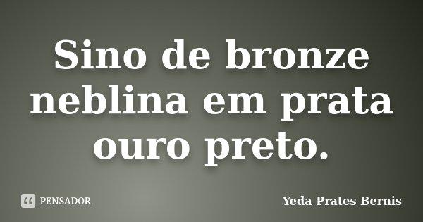 Sino de bronze neblina em prata ouro preto.... Frase de Yeda Prates Bernis.