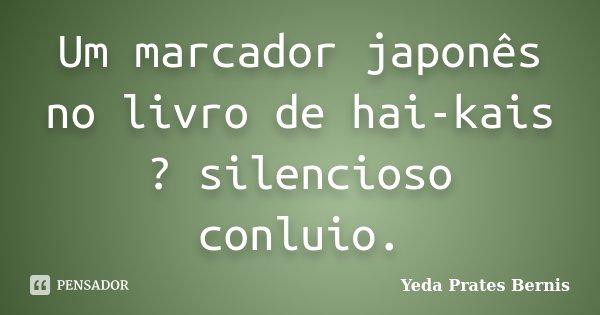 Um marcador japonês no livro de hai-kais ? silencioso conluio.... Frase de Yeda Prates Bernis.