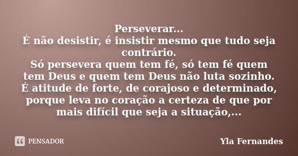 Perseverar... É Não Desistir, é... Yla Fernandes