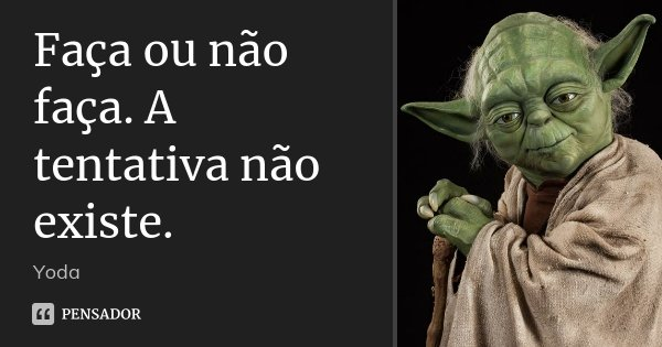 10 Mensagens De Esperança Que Farão Você Acreditar No: Faça Ou Não Faça. A Tentativa Não... Yoda
