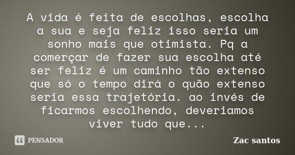 A Vida é Feita De Escolhas Escolha A Zac Santos