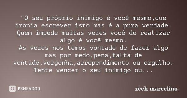 """30 Frases Sentimentais Para Quem Não Tem Vergonha De: """"O Seu Próprio Inimigo é Você... Zèéh Marcelino"""