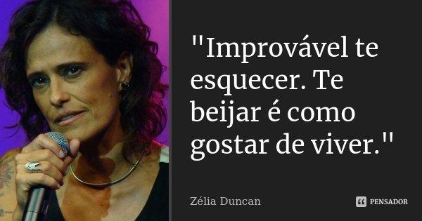 """""""Improvável te esquecer. Te beijar é como gostar de viver.""""... Frase de Zélia Duncan."""