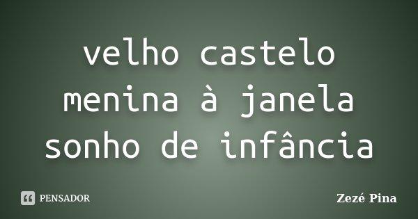 velho castelo menina à janela sonho de infância... Frase de Zezé Pina.