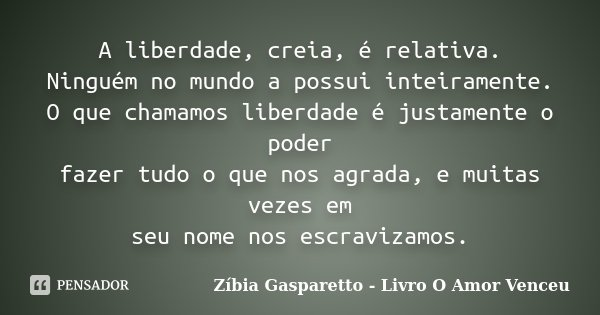 A Liberdade Creia é Relativa Zíbia Gasparetto Livro O