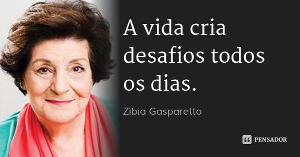 A vida cria desafios todos os dias.... Frase de Zíbia Gasparetto.