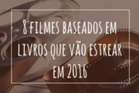 8 Filmes baseados em livros que vão estrear em 2016