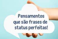 20 Pensamentos que são frases de status perfeitas!