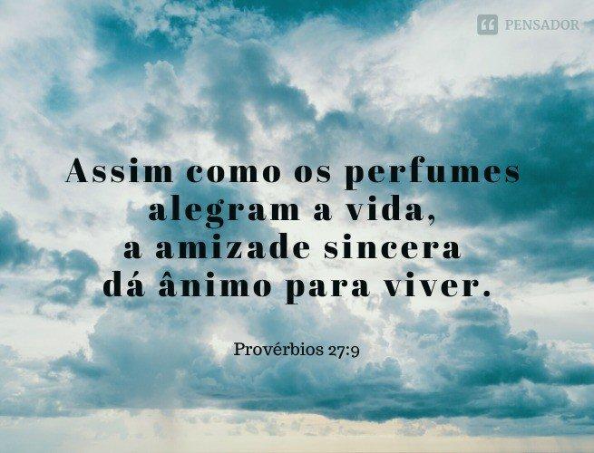 Assim como os perfumes alegram a vida, a amizade sincera dá ânimo para viver.  Provérbios 27:9