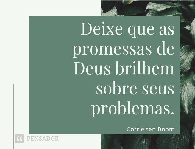 Deixe que as promessas de Deus brilhem sobre seus problemas.
