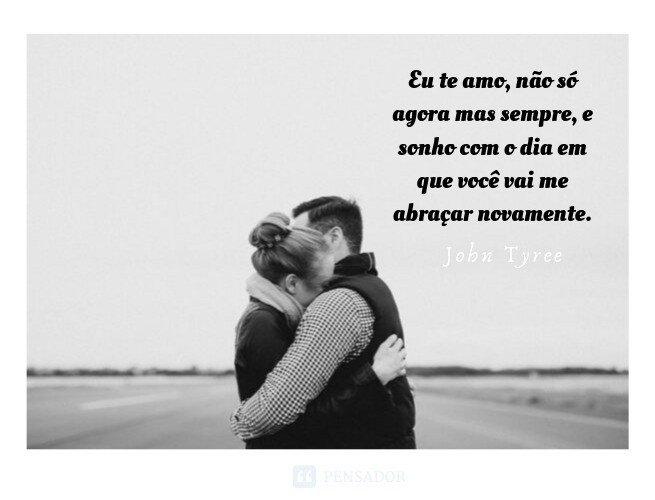 Eu te amo, não só agora mas sempre, e sonho com o dia em que você vai me abraçar novamente.  John Tyree