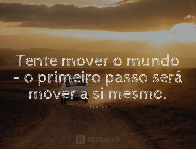 Tente mover o mundo - o primeiro passo será mover a si mesmo.  Platão