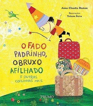O fado padrinho, o bruxo afilhado e outras coisinhas mais - Anna Claudia Ramos