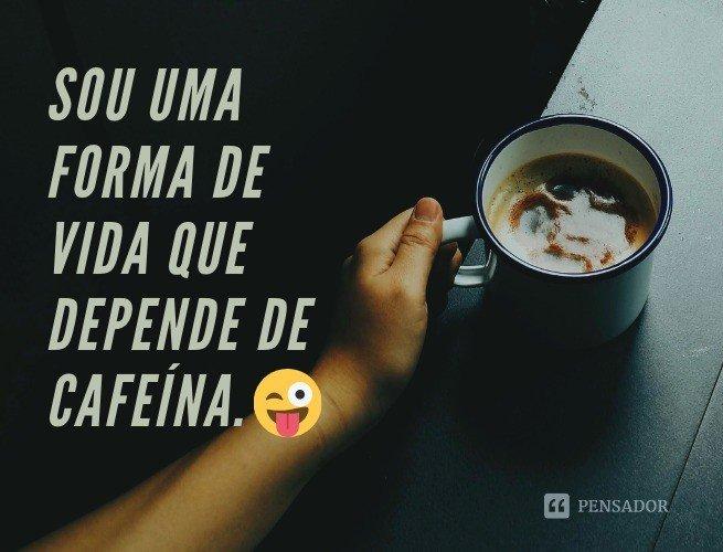 Sou uma forma de vida que depende de cafeína.