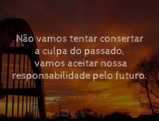 Frase do Kennedy sobre culpa do passado