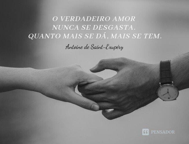 O verdadeiro amor nunca se desgasta. Quanto mais se dá mais se tem.  Antoine de Saint-Exupéry