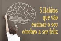 5 Hábitos que vão ensinar o seu cérebro a ser feliz