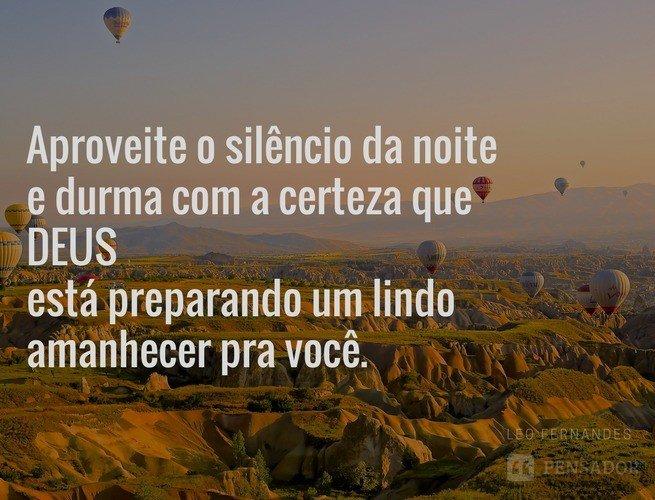 Aproveite o silêncio da noite e durma com a certeza de que Deus está preparando um lindo amanhecer pra você.  Leo Fernandes