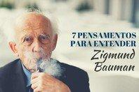 7 pensamentos para entender a filosofia de Zygmunt Bauman