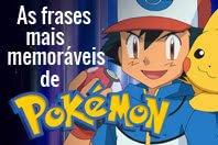 15 frases de Pokémon que são verdadeiras lições de vida