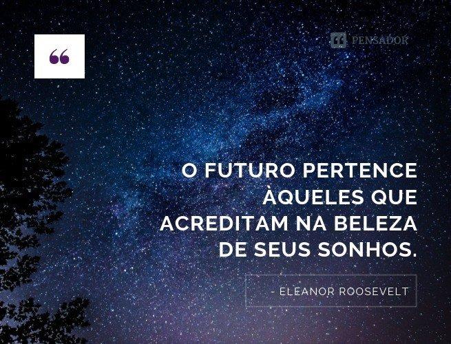 o futuro aqueles que acreditam na beleza de seus sonhos.