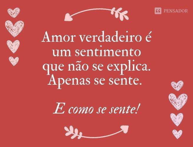 Amor verdadeiro é um sentimento que não se explica. Apenas se sente. E como se sente!
