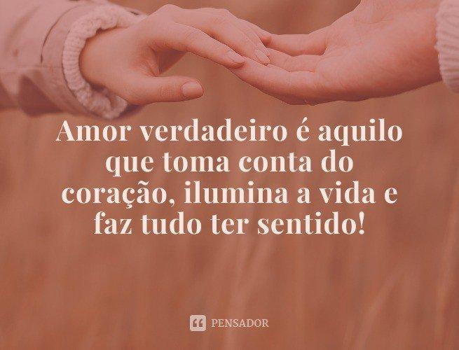 Amor verdadeiro é aquele que toma conta do coração, ilumina a vida e faz tudo ter sentido!