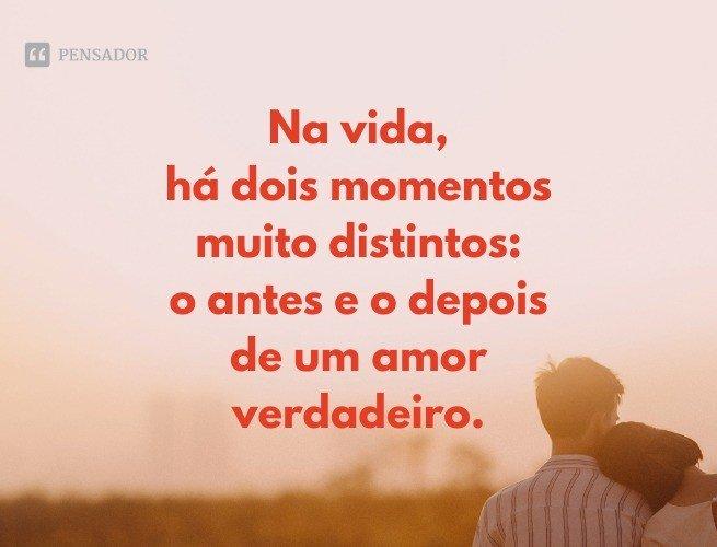 Na vida, há dois momentos muito distintos: o antes e o depois de um amor verdadeiro.