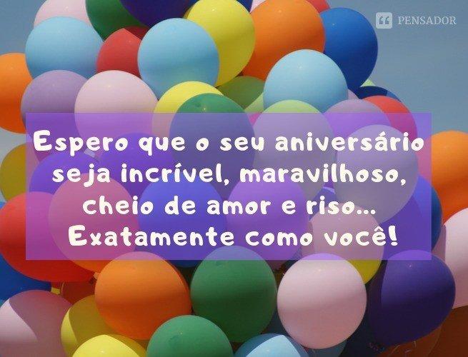 Espero que o seu aniversário seja incrível, maravilhoso, cheio de amor e riso... exatamente como você!